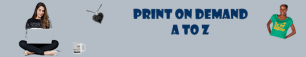 Print on Demand – A to Z